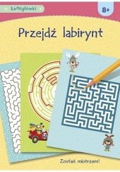 Okładka książki Łamigłówki. Przejdź labirynt praca zbiorowa