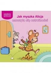 Okładka książki Jak myszka Alicja nauczyła się ostrożności Adrienne Heymans