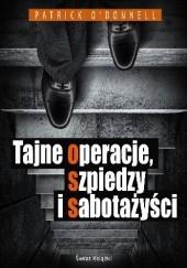 Okładka książki Tajne operacje, szpiedzy i sabotażyści Patrick O'Donnell