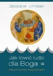 Okładka książki Jak łowić ludzi dla Boga. Praktyczne wskazówki Zbigniew Lityński