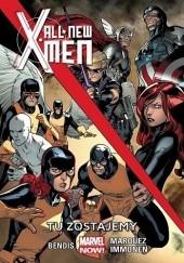 Okładka książki All-New X-Men: Tu zostajemy Brian Michael Bendis,Marte Gracia,Stuart Immonen,David Marquez,Rain Beredo,Wade von Grawbadger