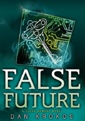 Okładka książki False Future Dan Krokos