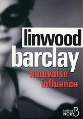 Okładka książki Mauvaise influence Linwood Barclay