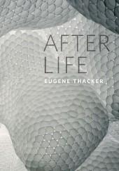 Okładka książki After Life Eugene Thacker