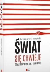 Okładka książki Świat się chwieje. 20 rozmów o tym, co z nami dalej Grzegorz Sroczyński