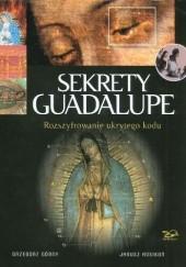 Okładka książki Sekrety Guadalupe. Rozszyfrowanie ukrytego kodu. Janusz Rosikoń,Grzegorz Górny