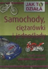 Okładka książki Samochody, ciężarówki i jednoślady. Tajniki budowy pojazdów drogowych Steve Parker,Alex Pang