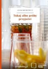 Okładka książki Tukaj albo próby przyjaźni Adam Mickiewicz