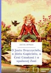 Okładka książki O Jasiu Dręczycielu, o Józiu Gapicielu, o Cesi Cmokosi i o spalonej Zosi Artur Oppman