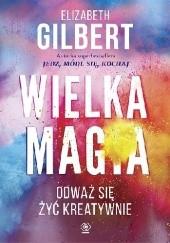 Okładka książki Wielka magia Elizabeth Gilbert