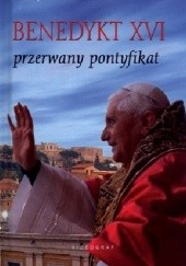 Okładka książki Benedykt XVI. Przerwany Pontyfikat Przemysław Słowiński