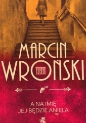 Okładka książki A na imię jej będzie Aniela Marcin Wroński