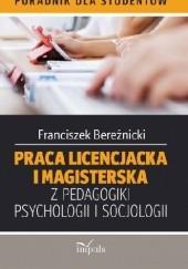 Okładka książki Praca licencjacka i magisterska z pedagogiki psychologii i socjologii Franciszek Bereźnicki