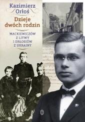 Okładka książki Dzieje dwóch rodzin. Mackiewiczów z Litwy i Orłosiów z Ukrainy Kazimierz Orłoś