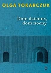 Okładka książki Dom dzienny, dom nocny Olga Tokarczuk