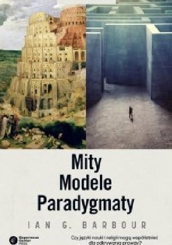 Okładka książki Mity, modele, paradygmaty Ian Barbour