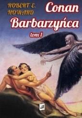 Okładka książki Conan Barbarzyńca. Tom 1 Robert E. Howard