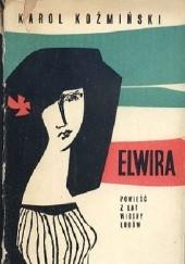 Okładka książki Elwira. Powieść z lat Wiosny Ludów Karol Koźmiński
