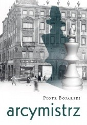 Okładka książki Arcymistrz Piotr Bojarski