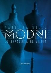 Okładka książki Modni. Od Arkadiusa do Zienia Karolina Sulej