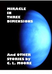 Okładka książki Miracle in Three Dimensions and Other Stories by C. L. Moore C. L. Moore