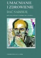 Okładka książki Umacnianie i zdrowienie. Dać nadzieję Andrzej Cechnicki,Anna Liberadzka