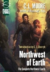 Okładka książki Northwest of Earth: The Complete Northwest Smith C. L. Moore