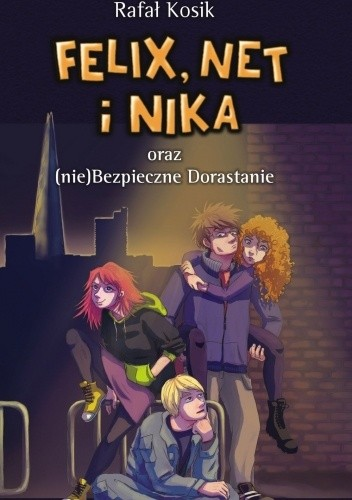 Okładka książki Felix, Net i Nika oraz (nie)Bezpieczne Dorastanie Rafał Kosik