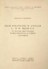 Okładka książki Życie polityczne w Atenach V i IV w. przed n.e. w ocenie krytycznej współczesnych autorów ateńskich Romuald Turasiewicz