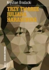 Okładka książki Trzy twarze Juliana Haraschina Krystian Brodacki