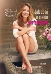 Okładka książki Jak dbać o siebie perfekcyjnie Małgorzata Rozenek-Majdan
