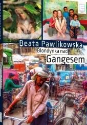 Okładka książki Blondynka nad Gangesem Beata Pawlikowska