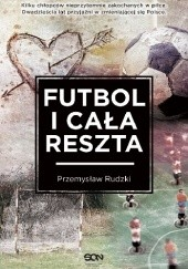 Okładka książki Futbol i cała reszta Przemysław Rudzki