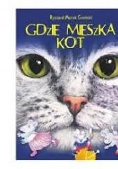 Okładka książki Gdzie mieszka kot Ryszard Marek Groński