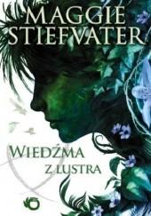 Okładka książki Wiedźma z lustra Maggie Stiefvater