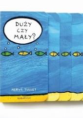 Okładka książki Duży czy mały? Hervé Tullet