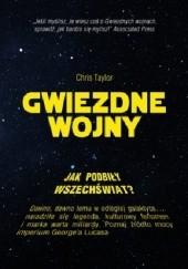 Okładka książki Gwiezdne wojny. Jak podbiły wszechświat? Chris Taylor