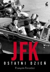 Okładka książki JFK. Ostatni dzień François Forestier