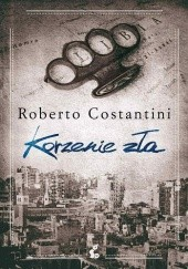 Okładka książki Korzenie zła Roberto Costantini