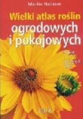 Okładka książki Wielki atlas roślin ogrodowych i pokojowych Martin Haberer