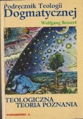Okładka książki Podręcznik Teologii Dogmatycznej. Teologiczna Teoria Poznania Wofgang Beinert