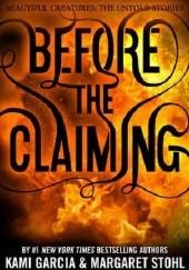 Okładka książki Before the Claiming Kami Garcia,Margaret Stohl