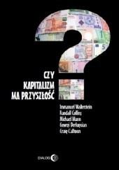 Okładka książki Czy kapitalizm ma przyszłość? Immanuel Wallerstein,Randall Collins,Michael Mann,Georgi Derluguian,Craig Calhoun