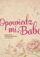 Okładka książki Opowiedz mi, Babciu. Książka do przechowywania wspomnień Monika Koprivova