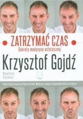 Okładka książki Zatrzymać czas. Sekrety medycyny estetycznej Magdalena Rigamonti,Krzysztof Gojdź
