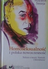 Okładka książki Homoseksualność i polska nowoczesność. Szkice o teorii, historii i literaturze Wojciech Śmieja