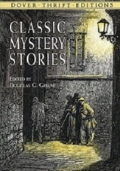 Okładka książki Classic Mystery Stories Edgar Allan Poe,Charles Dickens,Wilkie Collins,Emma Orczy