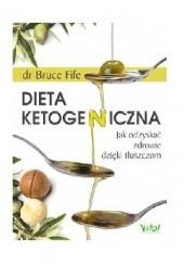 Okładka książki Dieta ketogeniczna. Jak odzyskać zdrowie dzięki tłuszczom Bruce Fife