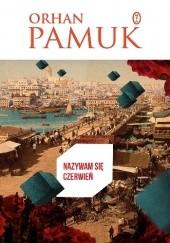 Okładka książki Nazywam się Czerwień Orhan Pamuk