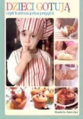 Okładka książki Dzieci gotują czyli kuchnia pełna przygód Mariola Jarocka